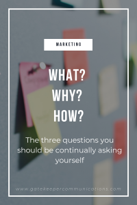 The three questions you should be asking are What? Why and How? This will help you to make the most of your marketing strategy